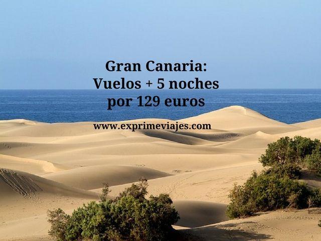 Gran Canaria vuelos + 5 noches por 129 euros
