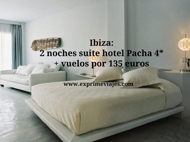 Ibiza 2 noches suite hotel Pacha 4* + vuelos por 135 euros