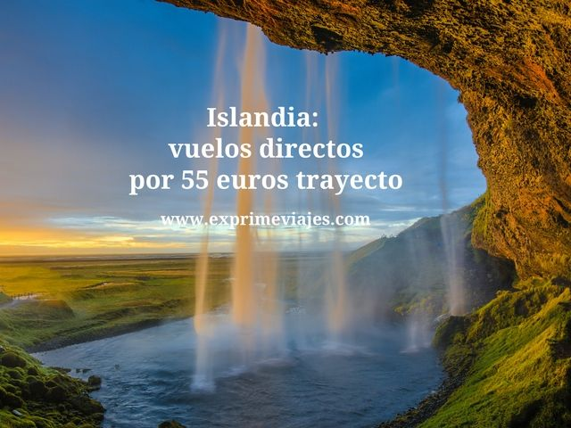 Islandia vuelos directos por 55 euros trayecto
