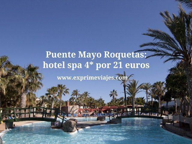 PUENTE DE MAYO ROQUETAS: HOTEL SPA 4* POR 21EUROS