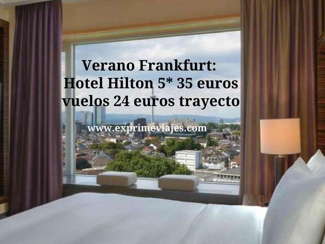 Verano Frankfurt hotel Hilton 5* por 35 euros, vuelos por 24 euros trayecto