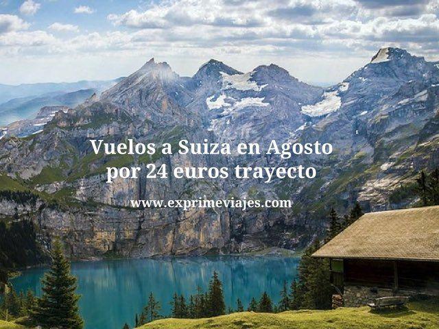 Vuelos a Suiza en Agosto por 24 euros trayecto