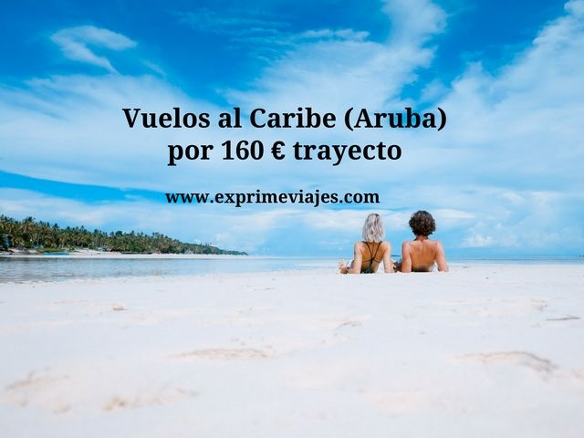 VUELOS AL CARIBE (ARUBA) POR 160EUROS TRAYECTO