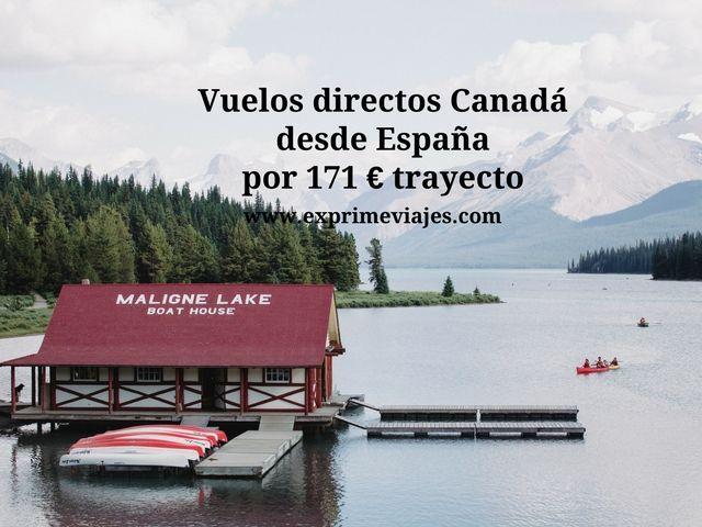 VUELOS DIRECTOS A CANADÁ DESDE ESPAÑA POR 171EUROS TRAYECTO