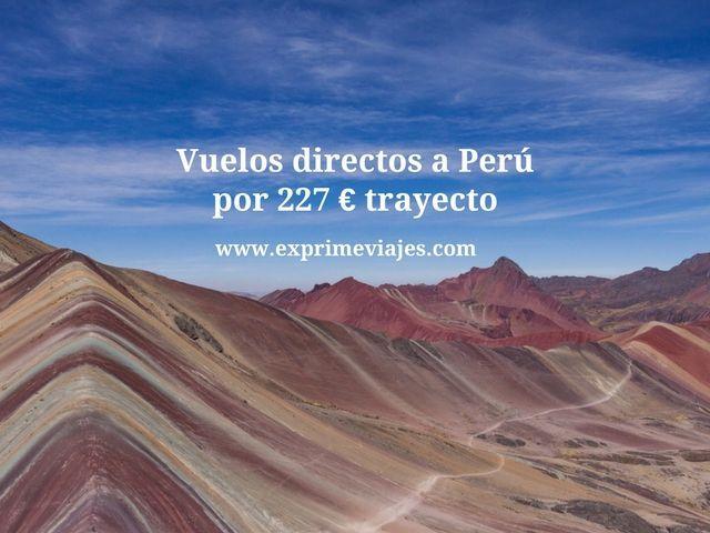 Vuelos directos a Perú por 227 euros trayecto
