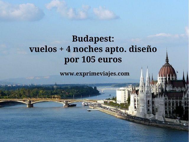 BUDAPEST: VUELOS + 4 NOCHES APARTAMENTO DISEÑO POR 105EUROS