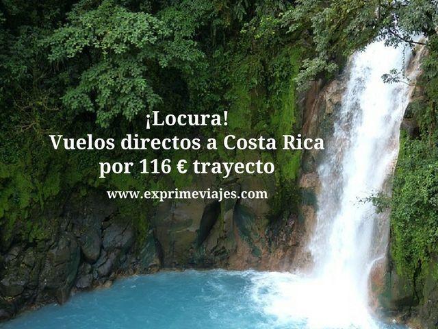 ¡LOCURA! VUELOS DIRECTOS A COSTA RICA 116EUROS TRAYECTO