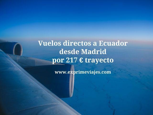 VUELOS DIRECTOS A ECUADOR DESDE MADRID POR 217EUROS TRAYECTO