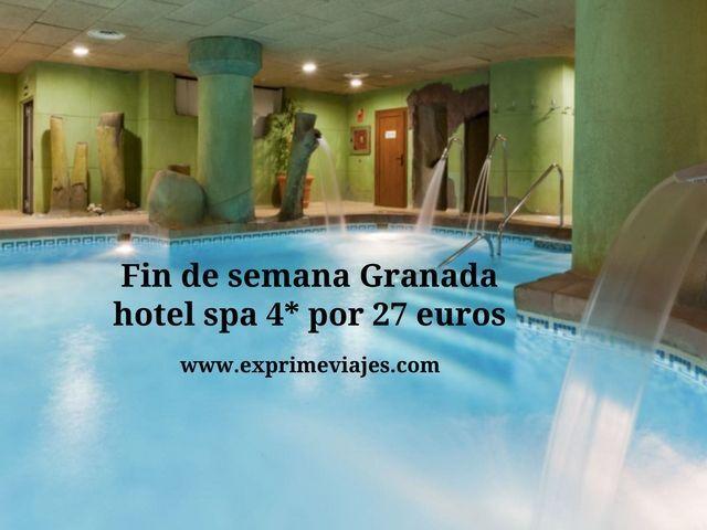 fin de semana hotel spa 4* granada por 27 euros