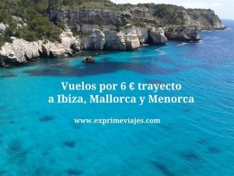 vuelos ibiza, mallorca y menorca por 6 euros trayecto