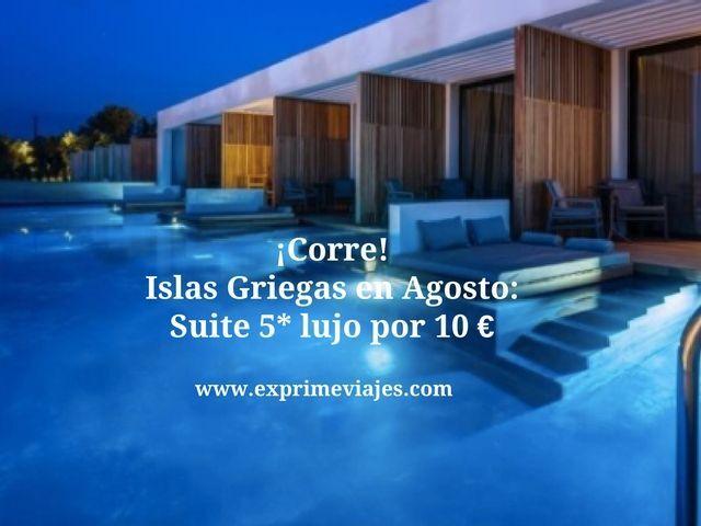 islas griegas agosto tarifa error suite 5* 10 euros