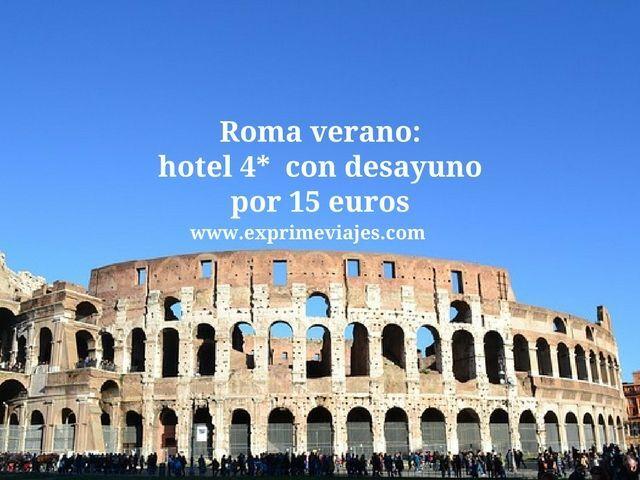 roma verano hotel 4* con desayuno 15 euros