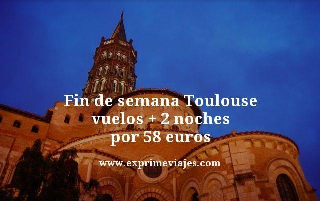 FIN DE SEMANA EN TOULOUSE: VUELOS + 2 NOCHES POR 58EUROS