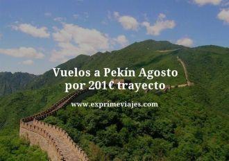 Vuelos a Pekin Agosto por 201 euros trayecto