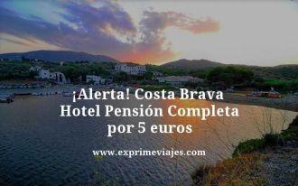 Alerta Costa Brava hotel pensión completa por 5 euros