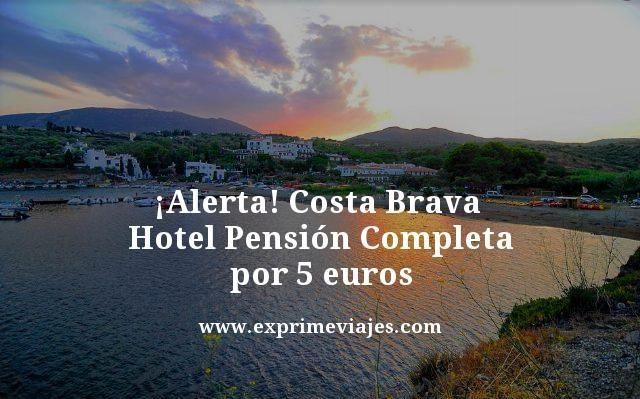 ¡ÚLTIMA HORA! COSTA BRAVA: HOTEL PENSIÓN COMPLETA POR 5EUROS