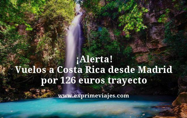 ¡ALERTA! VUELOS A COSTA RICA DESDE MADRID POR 126EUROS TRAYECTO