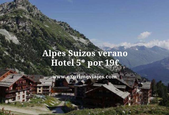 Alpes Suizos verano hotel 5 estrellas por 19 euros