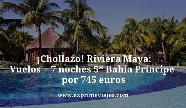 RIVIERA MAYA: VUELOS + 7 NOCHES TODO INCLUIDO BAHÍA PRÍNCIPE 5* + TRASLADOS POR 745EUROS