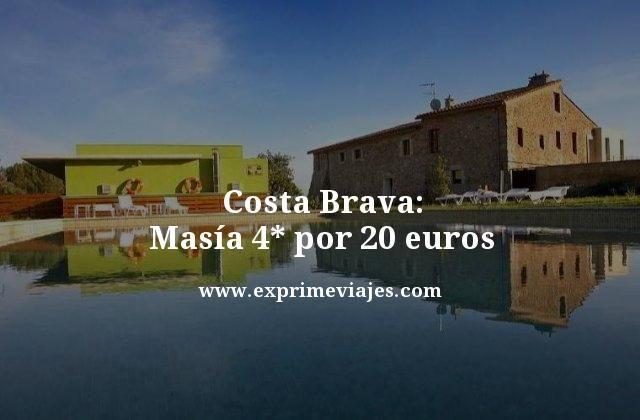 Costa Brava masía 4 estrellas por 20 euros