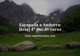 Escapada a Andorra hotel 4 estrellas por 15 euros