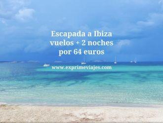 Escapada a Ibiza vuelos + 2 noches por 64 euros
