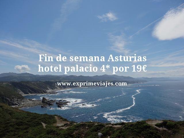 Fin de semana Asturias hotel palacio 4 estrellas por 19 euros
