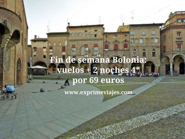 FIN DE SEMANA BOLONIA: VUELOS + 2 NOCHES 4* POR 69EUROS
