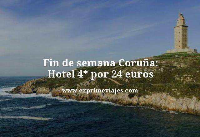 FIN DE SEMANA CORUÑA: HOTEL 4* POR 24EUROS