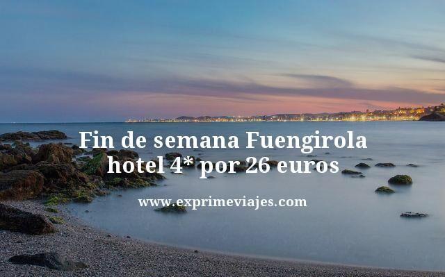 FIN DE SEMANA FUENGIROLA: HOTEL 4* POR 26EUROS
