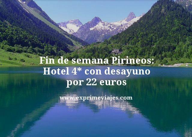 FIN DE SEMANA EN PIRINEOS: HOTEL 4* CON DESAYUNO POR 22EUROS