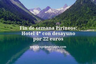 Fin de semana Pirineos hotel 4* con desayuno por 22 euros