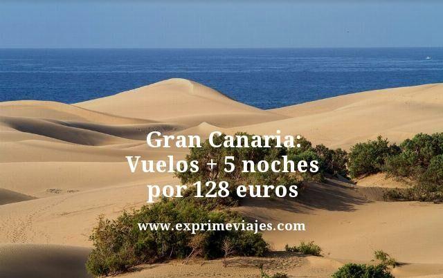 Gran Canaria vuelos + 5 noches por 128 euros