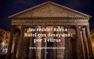 increíble Roma hotel con desayuno por 3 euros