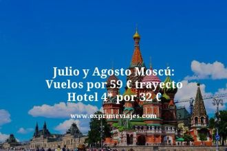 julio agosto moscu vuelos 59 euros hotel 4 estrellas 32 euros