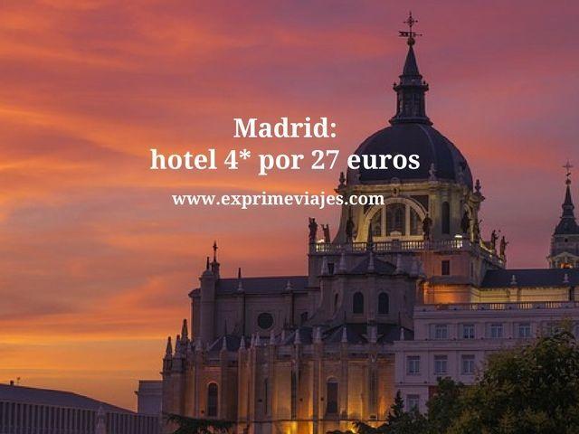 MADRID: HOTEL 4* POR 27EUROS