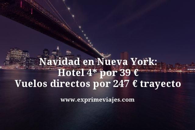 NUEVA YORK NAVIDAD: HOTEL 4* POR 39EUROS, VUELOS DIRECTOS 247EUROS TRAYECTO
