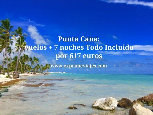 Punta Cana vuelos + 7 noches todo incluido por 617 euros