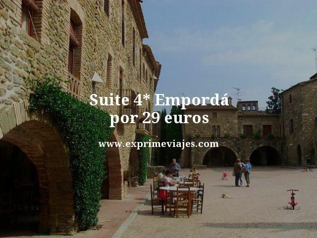 Suite 4 estrellas Emporda por 29 euros