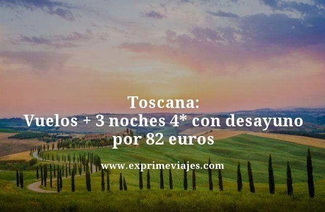 TOSCANA: VUELOS + 3 NOCHES 4* CON DESAYUNO POR 82EUROS