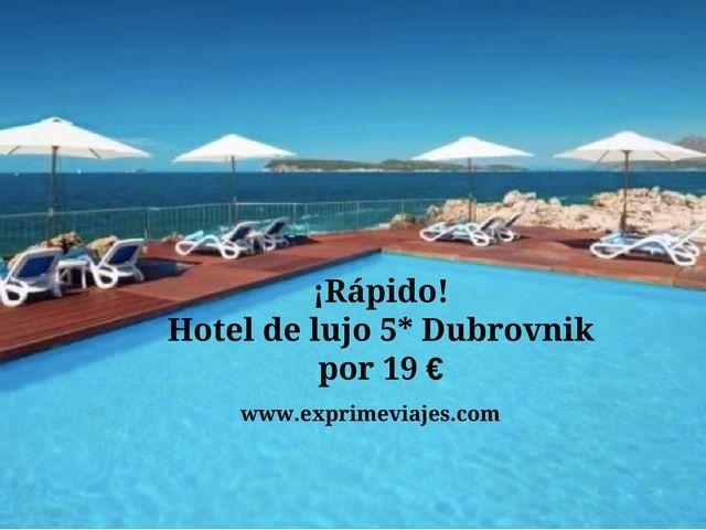 dubrovnik tarifa error hotel 5* lujo 19 euros