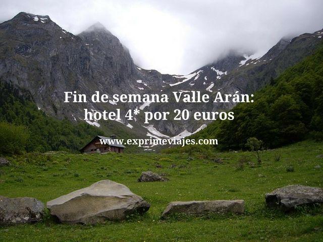 FIN DE SEMANA VALLE DE ARÁN: HOTEL 4* POR 20EUROS