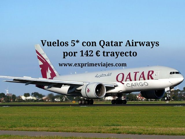 VUELOS 5* CON QATAR AIRWAYS POR 142EUROS TRAYECTO