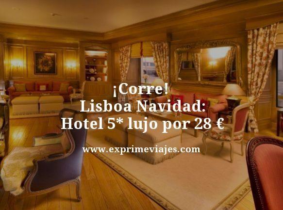 corre Lisboa navidad hotel 5 estrellas lujo por 28 euros