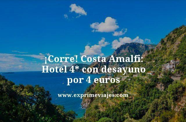 ¡CORRE! COSTA AMALFI: HOTEL 4* CON DESAYUNO POR 4EUROS