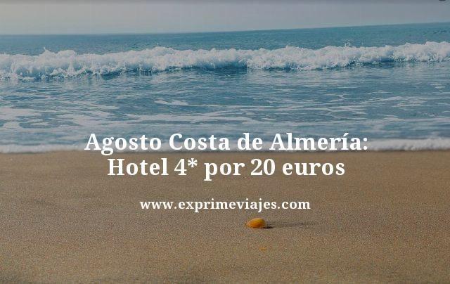 AGOSTO COSTA DE ALMERÍA: HOTEL 4* POR 20EUROS
