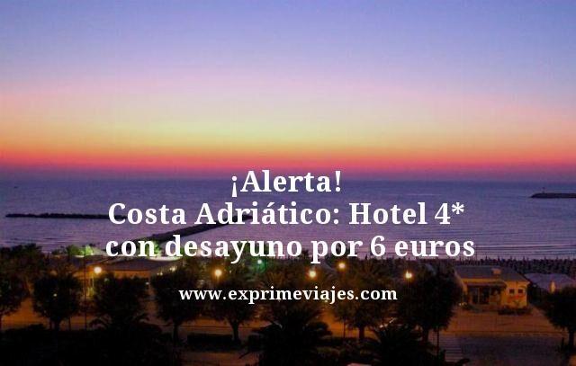 ¡ALERTA! COSTA ADRIÁTICO: HOTEL 4* CON DESAYUNO POR 6EUROS