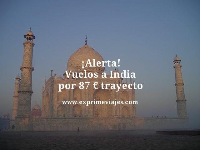 ¡ALERTA! VUELOS A INDIA POR 87EUROS TRAYECTO