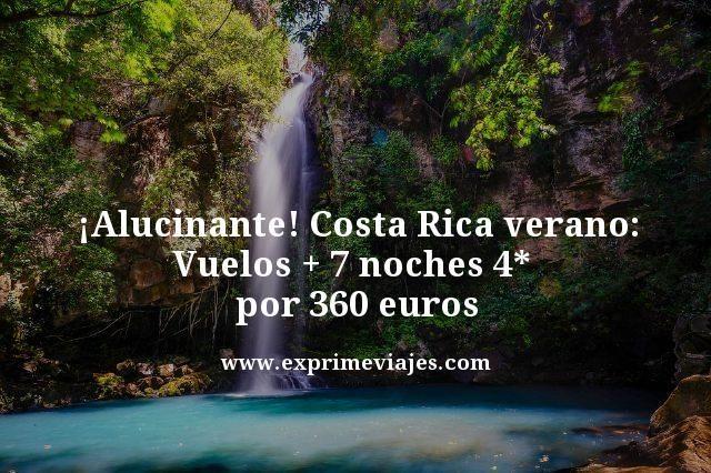 ¡ALUCINANTE! COSTA RICA EN VERANO: VUELOS + 7 NOCHES 4* POR 360EUROS