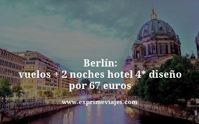 Berlin vuelos mas dos noches hotel 4 estrellas diseño por 67 euros